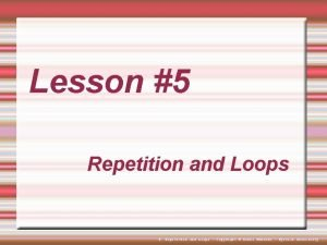 Lesson 5 Repetition and Loops 5 Repetition and