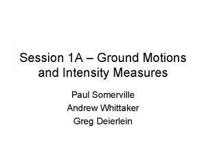 Session 1 A Ground Motions and Intensity Measures