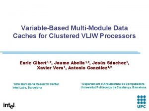 VariableBased MultiModule Data Caches for Clustered VLIW Processors