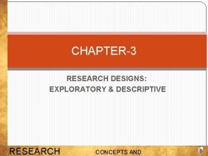 CHAPTER3 RESEARCH DESIGNS EXPLORATORY DESCRIPTIVE RESEARCH CONCEPTS AND