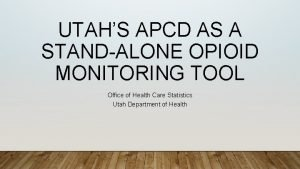 UTAHS APCD AS A STANDALONE OPIOID MONITORING TOOL