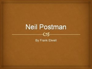 Neil Postman By Frank Elwell Neil Postman This