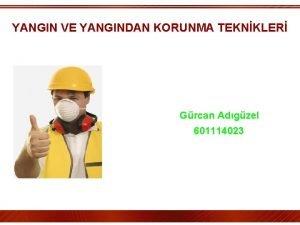 YANGIN VE YANGINDAN KORUNMA TEKNKLER Grcan Adgzel 601114023