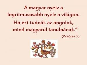 A magyar nyelv a legritmusosabb nyelv a vilgon