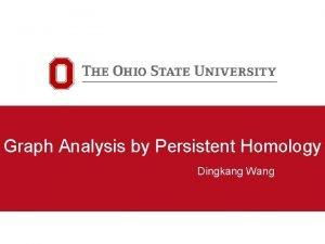 Graph Analysis by Persistent Homology Dingkang Wang l