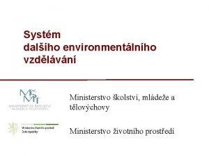 Systm dalho environmentlnho vzdlvn Ministerstvo kolstv mldee a