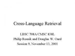 CrossLanguage Retrieval LBSC 708 ACMSC 838 L Philip