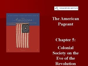 The American Pageant Chapter 5 Colonial Society on