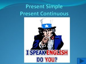 Present Simple Present Continuous Present Simple I play