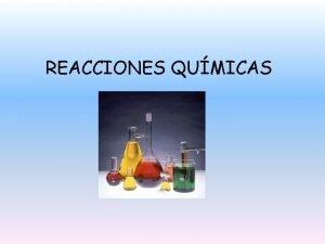 REACCIONES QUMICAS CONTENIDOS Reacciones qumicas Leyes de la