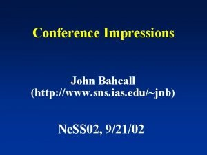 Conference Impressions John Bahcall http www sns ias