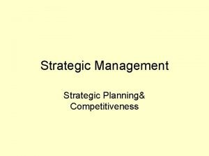Strategic Management Strategic Planning Competitiveness Strategic Management Defined