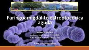 Faringoamigdalite estreptoccica aguda Internato em Pediatria Acadmica Camila
