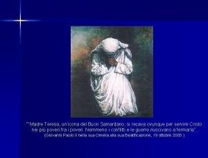 Madre Teresa unicona del Buon Samaritano si recava