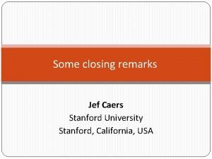 Some closing remarks Jef Caers Stanford University Stanford