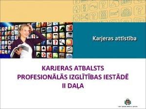 KARJERAS ATBALSTS PROFESIONLS IZGLTBAS IESTD II DAA JAUNUMI