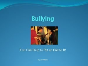Bullying You Can Help to Put an End