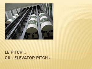 LE PITCH OU ELEVATOR PITCH LE PITCH CEST
