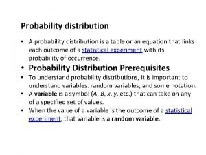 Probability distribution A probability distribution is a table