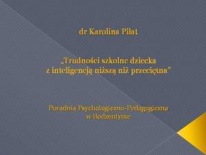dr Karolina Piat Trudnoci szkolne dziecka z inteligencj