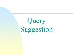 Query Suggestion Query Suggestion n A variety of