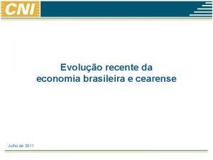 Evoluo recente da economia brasileira e cearense Julho