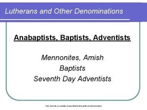 Lutherans and Other Denominations Anabaptists Baptists Adventists Mennonites