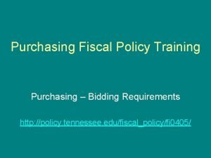 Purchasing Fiscal Policy Training Purchasing Bidding Requirements http