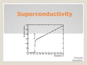 Superconductivity Michael Spreitzer Overview Superconductivity Who discovered it