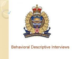 Behavioral Descriptive Interviews Behavioural Descriptive Interview BDI Based
