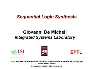 Sequential Logic Synthesis Giovanni De Micheli Integrated Systems