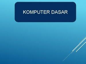 KOMPUTER DASAR KOMPUTER DASAR Operasi Dasar Sistem Operasi