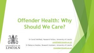 Offender Health Why Should We Care Dr Coral