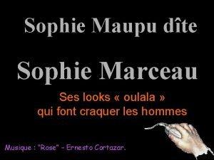 Sophie Maupu dte Sophie Marceau Ses looks oulala