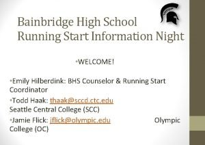Bainbridge High School Running Start Information Night WELCOME