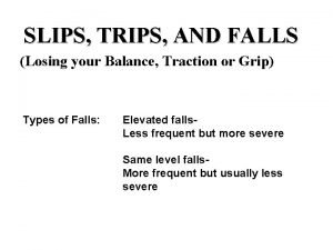 SLIPS TRIPS AND FALLS Losing your Balance Traction