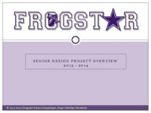 SENIOR DESIGN PROJECT OVERVIEW 2013 2014 2013 2014