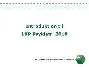 Introduktion til LUP Psykiatri 2019 MENU Koncept Udlevering