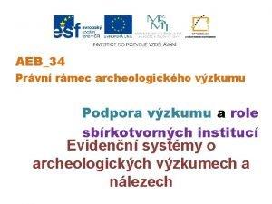 AEB34 Prvn rmec archeologickho vzkumu Podpora vzkumu a