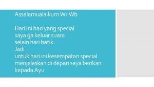 Assalamualaikum Wr Wb Hari ini hari yang special