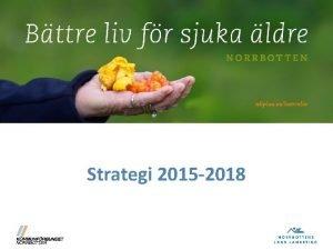 Strategi 2015 2018 Strategi 2015 2018 Innehll p