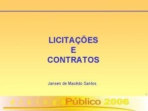 LICITAES E CONTRATOS Jansen de Macdo Santos 1