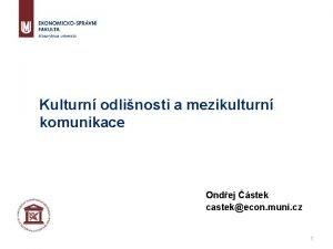 Kulturn odlinosti a mezikulturn komunikace Ondej stek castekecon