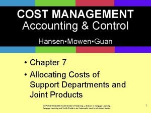 COST MANAGEMENT Accounting Control HansenMowenGuan Chapter 7 Allocating