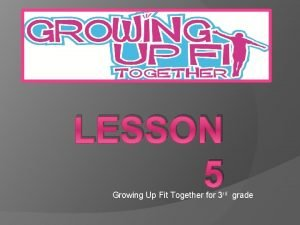 LESSON 5 Growing Up Fit Together for 3