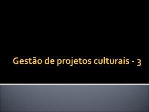 Gesto de projetos culturais 3 DESENHO DO PROJETO