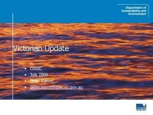 Victorian Update CGSIC July 2006 Peter Ramm peter