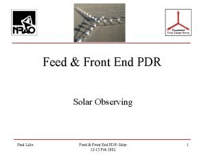Feed Front End PDR Solar Observing Paul Lilie