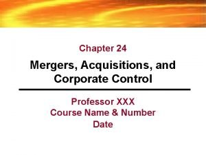 Chapter 24 Mergers Acquisitions and Corporate Control Professor
