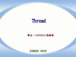 1 Thread 2 Thread vs Process 3 Thread